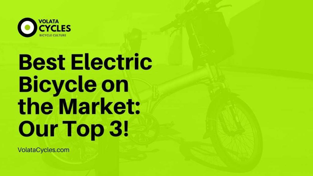Best Electric Bicycle on the Market Our Top 3!