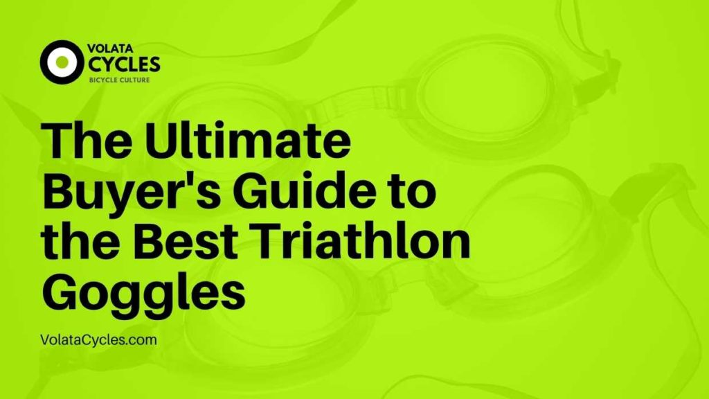 The Ultimate Buyer's Guide to the Best Triathlon Goggles