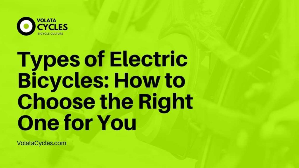 Types of Electric Bicycles How to Choose the Right One for You