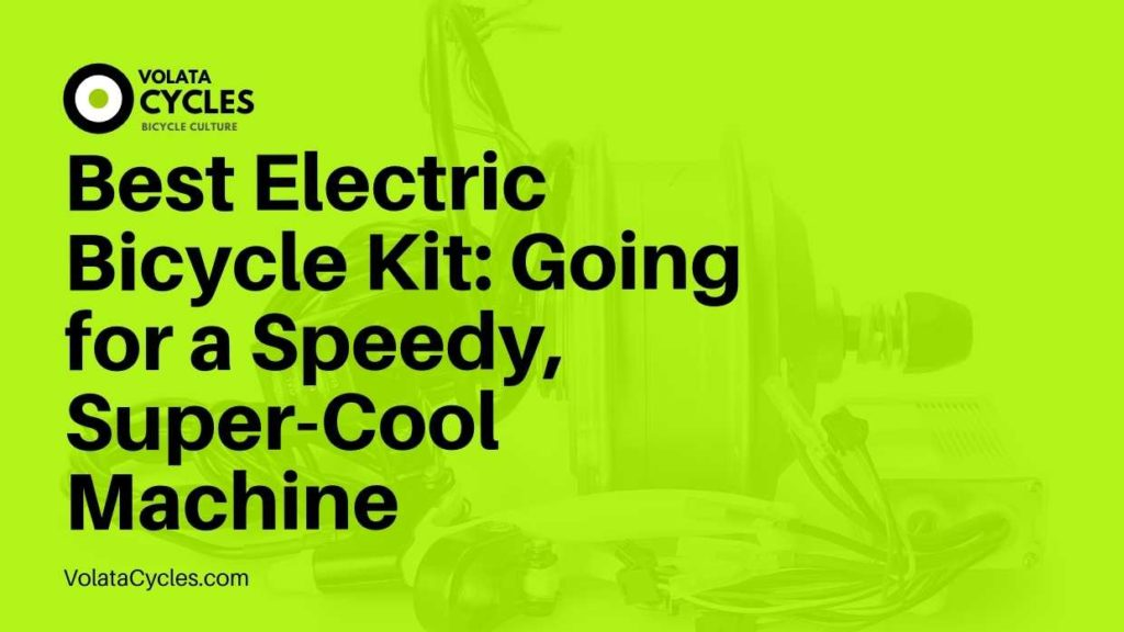 Best Electric Bicycle Kit Going for a Speedy, Super-Cool Machine