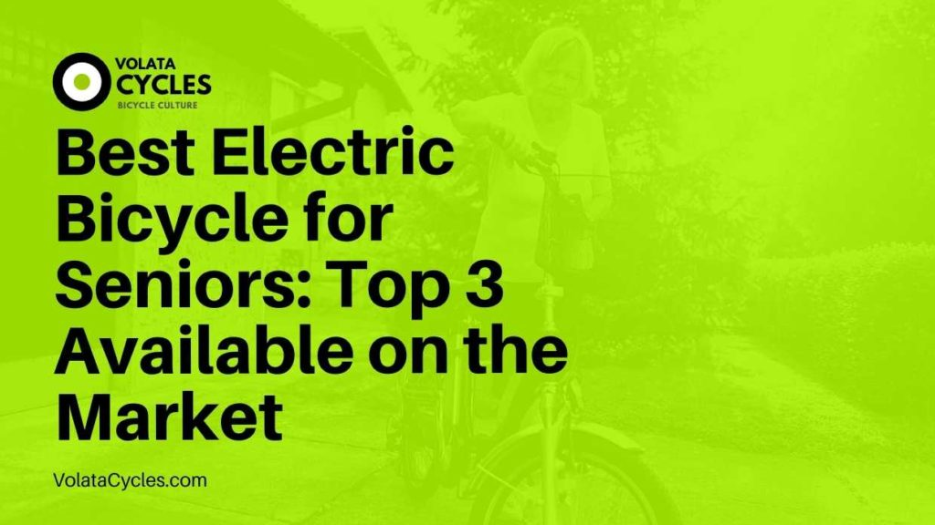 Best Electric Bicycle for Seniors Top 3 Available on the Market