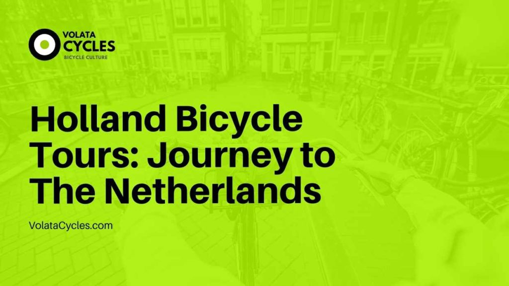 Holland Bicycle Tours Journey to The Netherlands