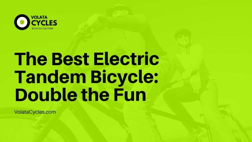 The Best Electric Tandem Bicycle Double the Fun