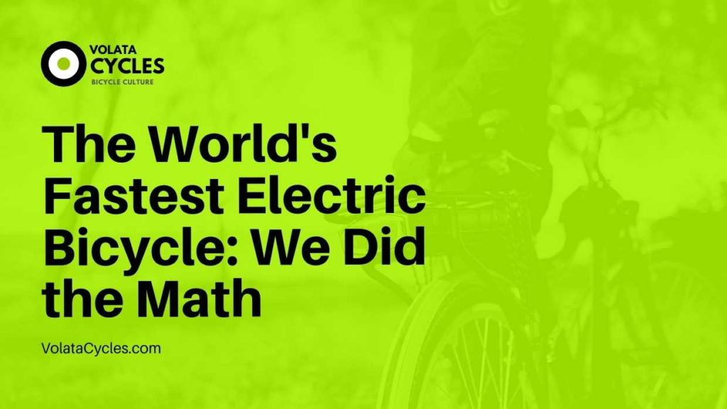 The World's Fastest Electric BicycleWe Did the Math