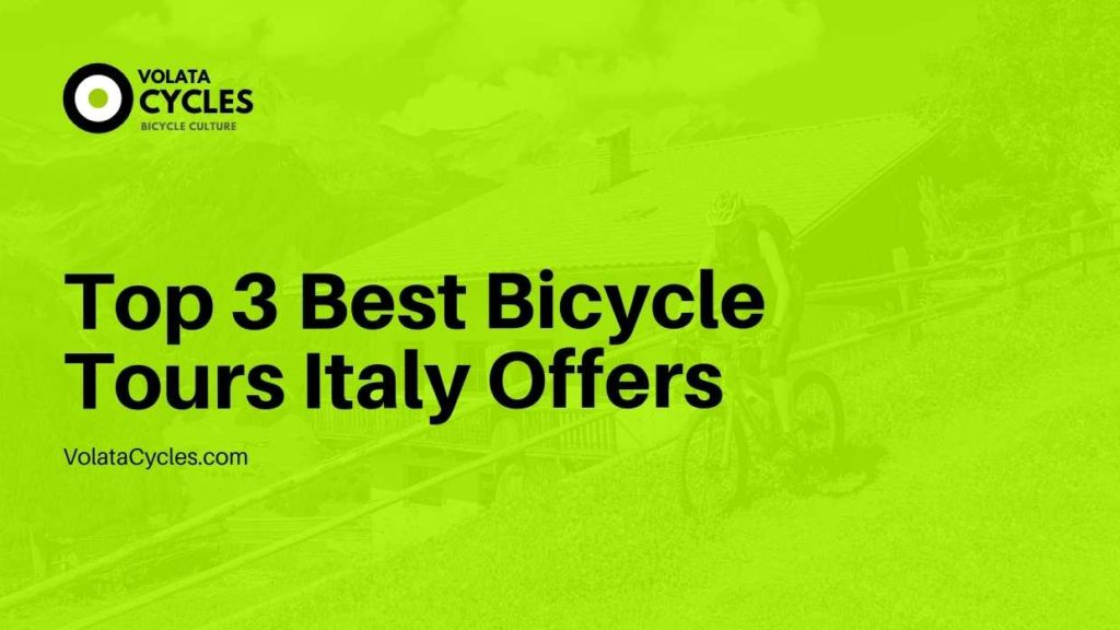 Top 3 Best Bicycle Tours Italy Offers