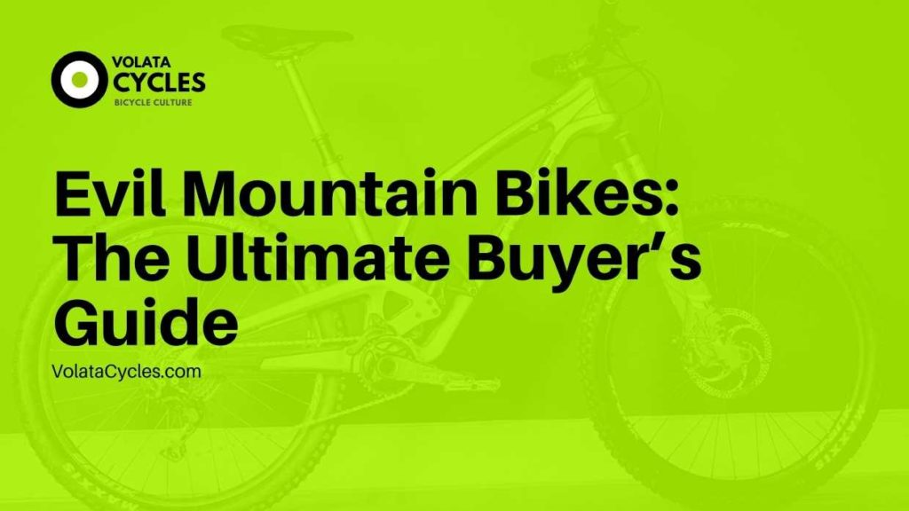 Evil Mountain Bikes The Ultimate Buyer's Guide