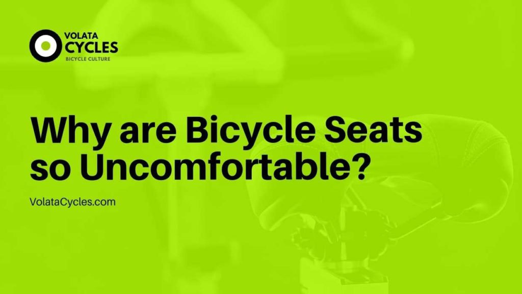 Why are Bicycle Seats so Uncomfortable